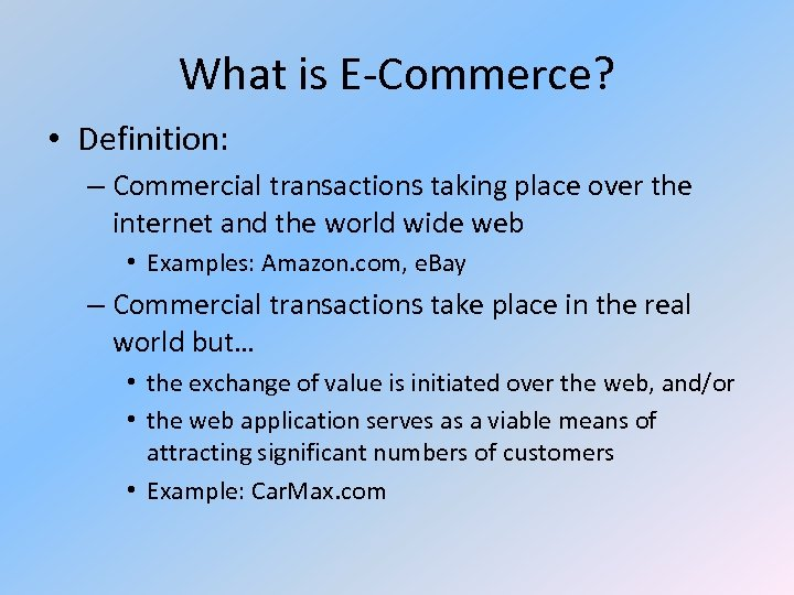 What is E-Commerce? • Definition: – Commercial transactions taking place over the internet and
