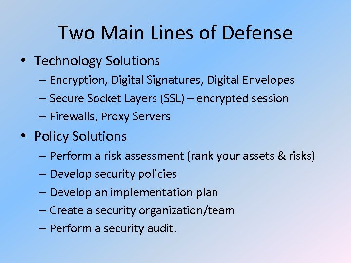 Two Main Lines of Defense • Technology Solutions – Encryption, Digital Signatures, Digital Envelopes