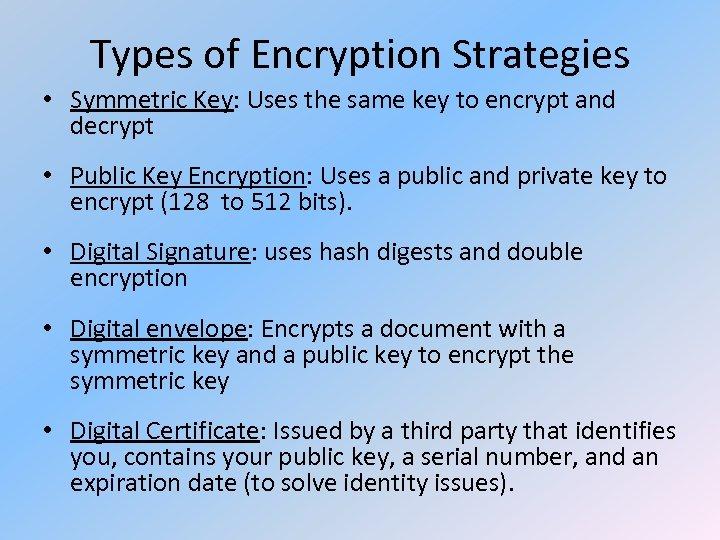 Types of Encryption Strategies • Symmetric Key: Uses the same key to encrypt and
