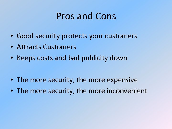 Pros and Cons • Good security protects your customers • Attracts Customers • Keeps