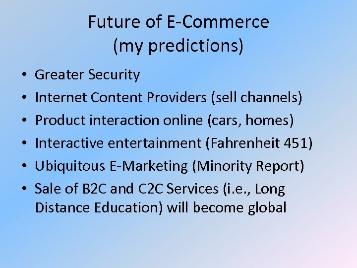 Future of E-Commerce (my predictions) • • • Greater Security Internet Content Providers (sell