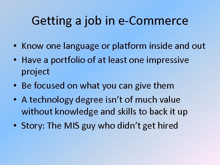 Getting a job in e-Commerce • Know one language or platform inside and out
