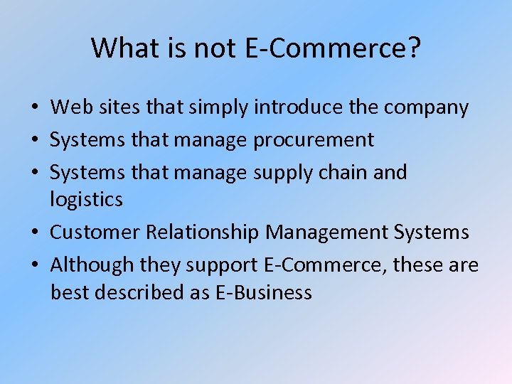 What is not E-Commerce? • Web sites that simply introduce the company • Systems
