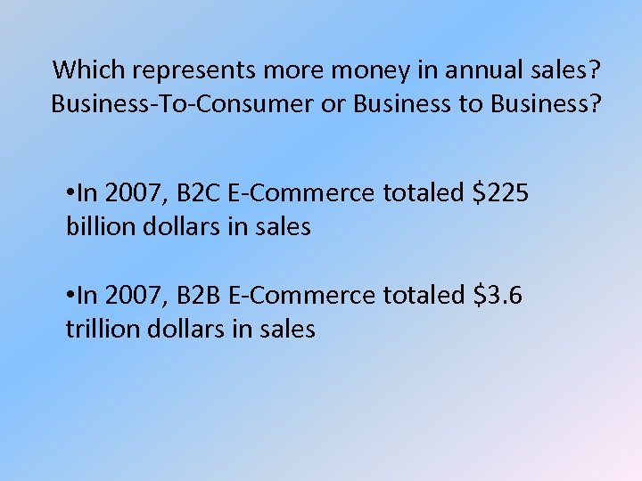 Which represents more money in annual sales? Business-To-Consumer or Business to Business? • In