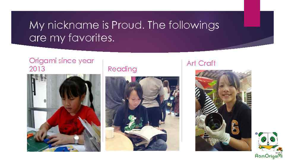 My nickname is Proud. The followings are my favorites. Origami since year 2013 Reading