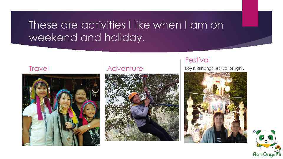 These are activities I like when I am on weekend and holiday. Festival Travel
