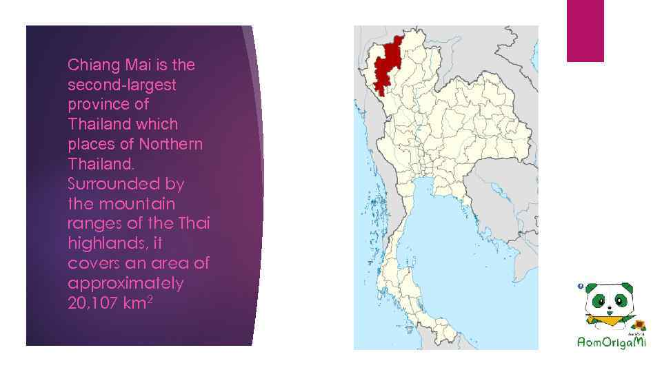 Chiang Mai is the second-largest province of Thailand which places of Northern Thailand. Surrounded