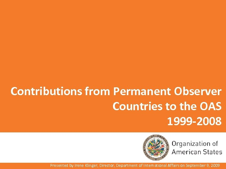 Contributions from Permanent Observer Countries to the OAS 1999 -2008 Presented by Irene Klinger,
