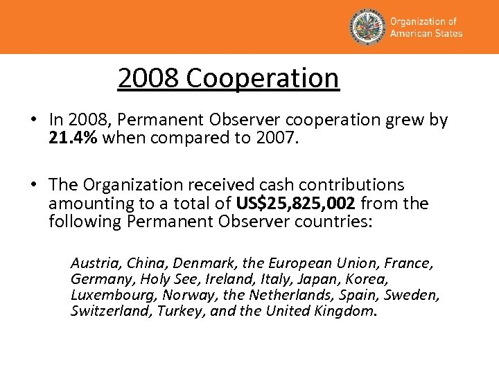2008 Cooperation • In 2008, Permanent Observer cooperation grew by 21. 4% when compared