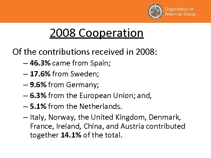 2008 Cooperation Of the contributions received in 2008: – 46. 3% came from Spain;