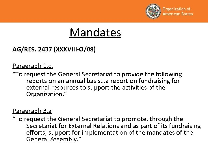 "Mandates AG/RES. 2437 (XXXVIII-O/08) Paragraph 1. c. ""To request the General Secretariat to provide"