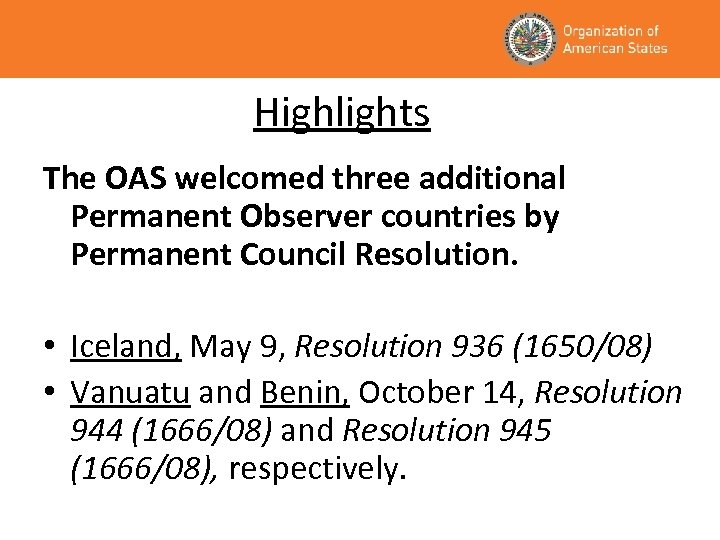 Highlights The OAS welcomed three additional Permanent Observer countries by Permanent Council Resolution. •