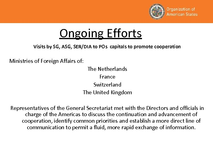 Ongoing Efforts Visits by SG, ASG, SER/DIA to POs capitals to promote cooperation