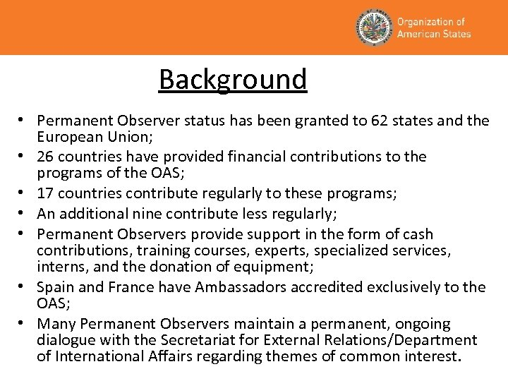 Background • Permanent Observer status has been granted to 62 states and the European