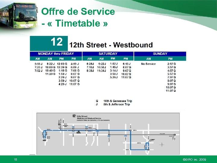 Offre de Service - « Timetable » 15 ©GIRO inc. 2009