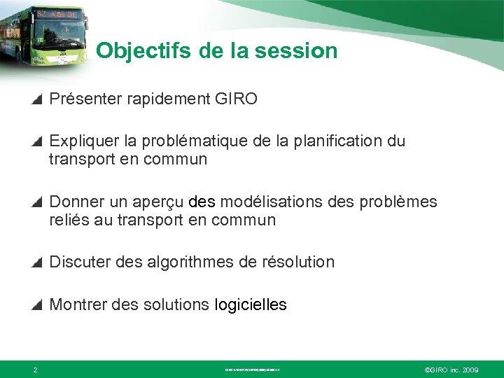 Objectifs de la session Présenter rapidement GIRO Expliquer la problématique de la planification du