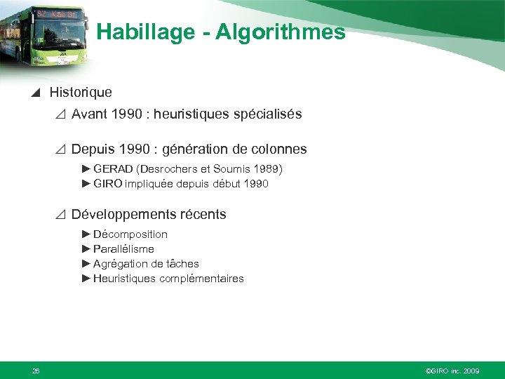 Habillage - Algorithmes Historique Avant 1990 : heuristiques spécialisés Depuis 1990 : génération de