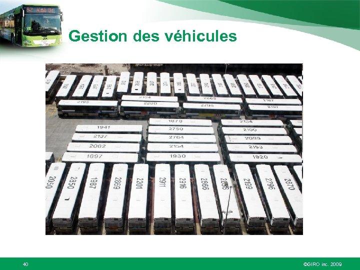 Gestion des véhicules 40 ©GIRO inc. 2009