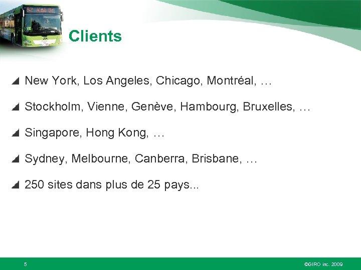 Clients New York, Los Angeles, Chicago, Montréal, … Stockholm, Vienne, Genève, Hambourg, Bruxelles, …