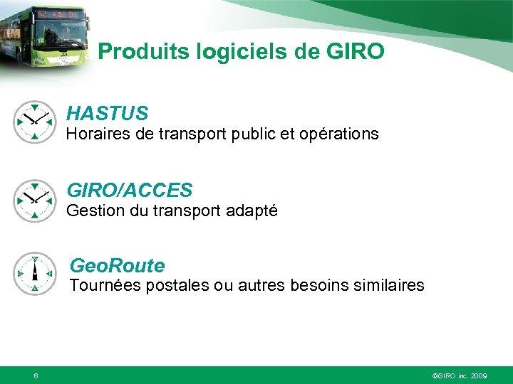 Produits logiciels de GIRO HASTUS Horaires de transport public et opérations GIRO/ACCES Gestion du