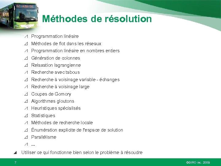 Méthodes de résolution Programmation linéaire Méthodes de flot dans les réseaux Programmation linéaire en