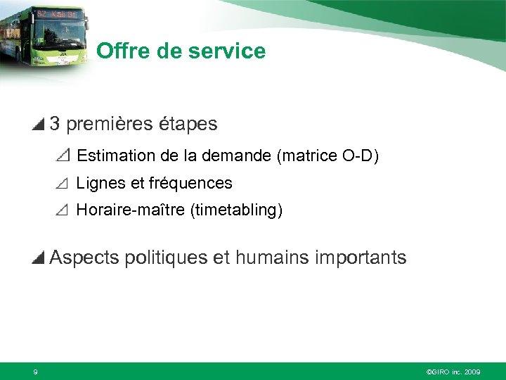 Offre de service 3 premières étapes Estimation de la demande (matrice O-D) Lignes et