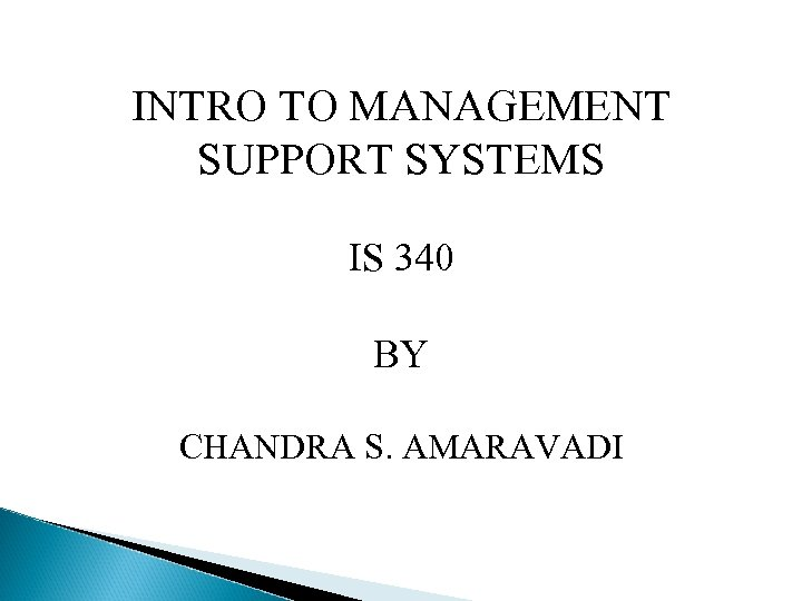 INTRO TO MANAGEMENT SUPPORT SYSTEMS IS 340 BY CHANDRA S. AMARAVADI