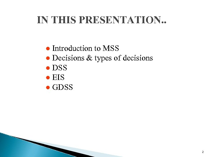IN THIS PRESENTATION. . Introduction to MSS l Decisions & types of decisions l