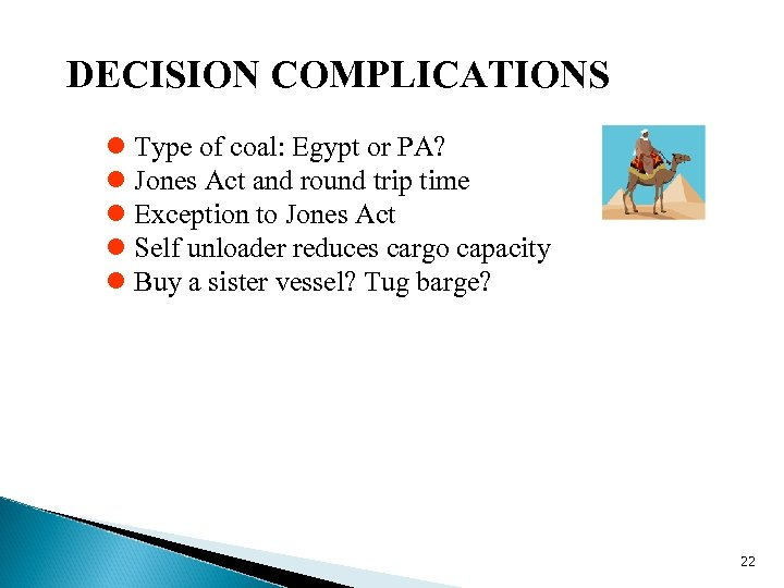 DECISION COMPLICATIONS l Type of coal: Egypt or PA? l Jones Act and round