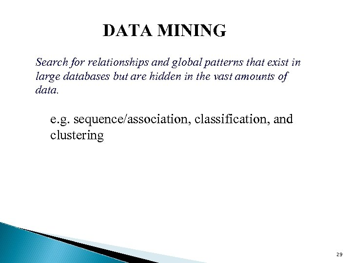 DATA MINING Search for relationships and global patterns that exist in large databases but