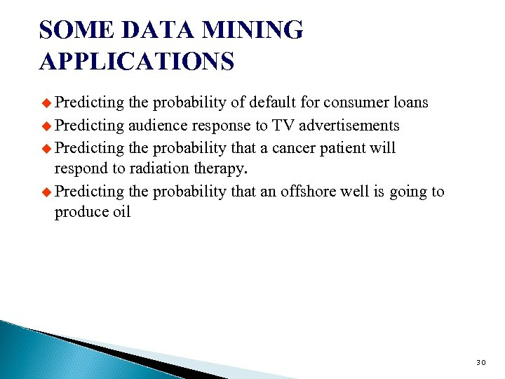 SOME DATA MINING APPLICATIONS u Predicting the probability of default for consumer loans u