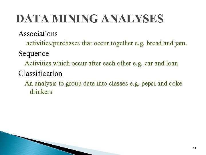 DATA MINING ANALYSES Associations activities/purchases that occur together e. g. bread and jam. Sequence