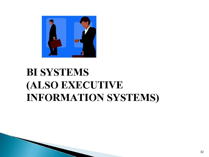 BI SYSTEMS (ALSO EXECUTIVE INFORMATION SYSTEMS) 32