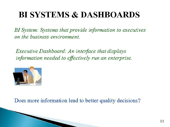 BI SYSTEMS & DASHBOARDS BI System: Systems that provide information to executives on the