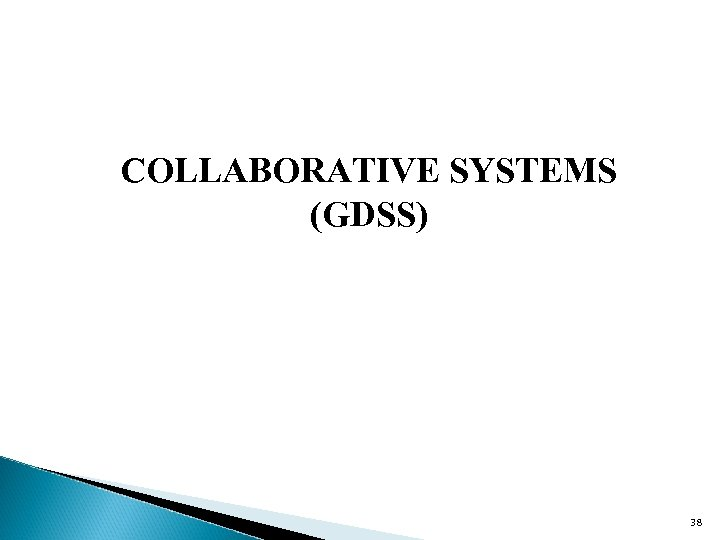 COLLABORATIVE SYSTEMS (GDSS) 38