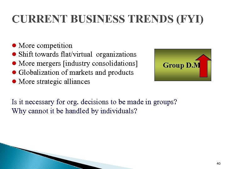 CURRENT BUSINESS TRENDS (FYI) l More competition l Shift towards flat/virtual organizations l More