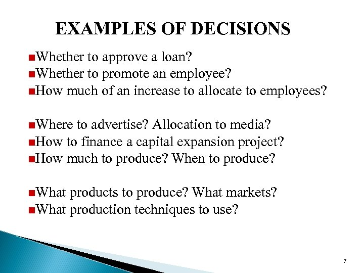 EXAMPLES OF DECISIONS n. Whether to approve a loan? n. Whether to promote an