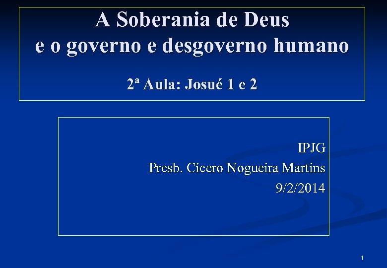 A Soberania de Deus e o governo e desgoverno humano 2ª Aula: Josué 1