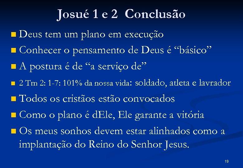 Josué 1 e 2 Conclusão Deus tem um plano em execução n Conhecer o