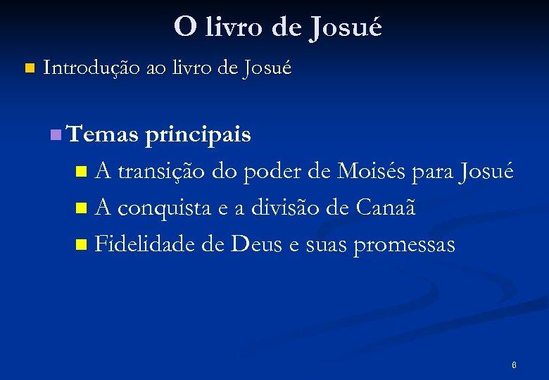 O livro de Josué n Introdução ao livro de Josué n Temas principais n