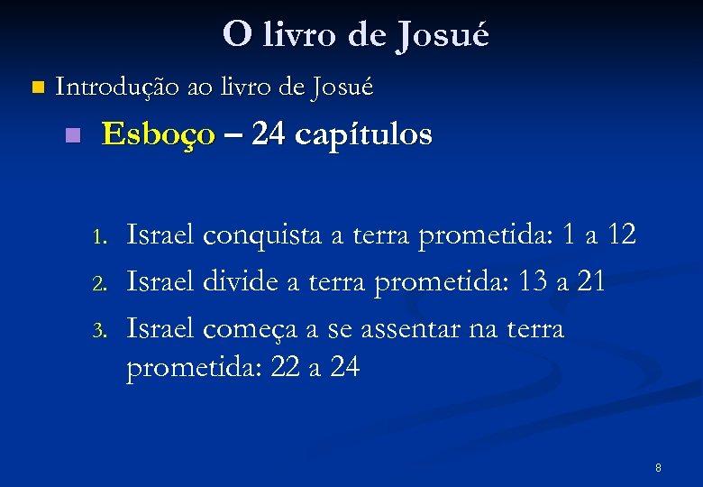 O livro de Josué n Introdução ao livro de Josué n Esboço – 24