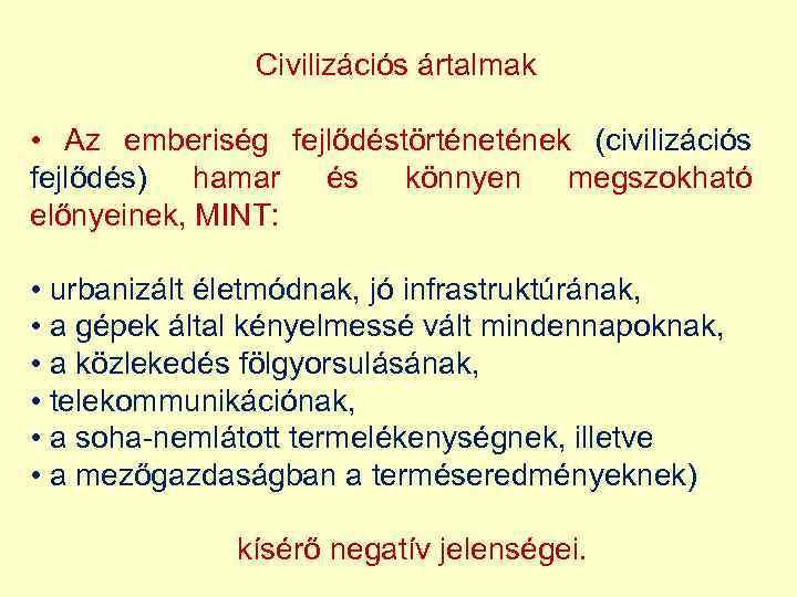 Civilizációs ártalmak • Az emberiség fejlődéstörtének (civilizációs  fejlődés) hamar és könnyen megszokható előnyeinek 73de84d6f5