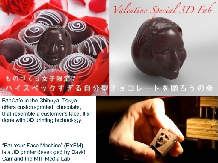 Fab. Cafe in the Shibuya, Tokyo offers custom-printed chocolate, that resemble a customer's face.