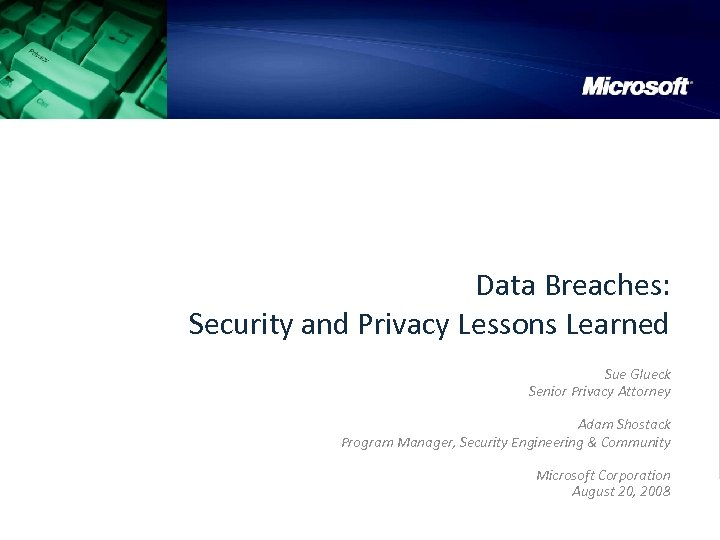 Data Breaches: Security and Privacy Lessons Learned Sue Glueck Senior Privacy Attorney Adam Shostack