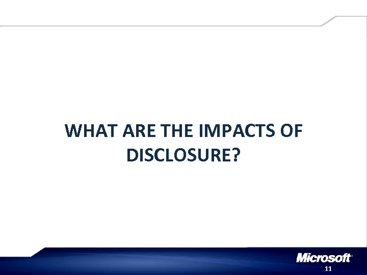 WHAT ARE THE IMPACTS OF DISCLOSURE? 11