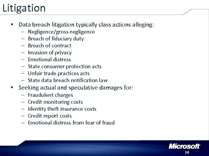 Litigation • Data breach litigation typically class actions alleging: – – – – Negligence/gross