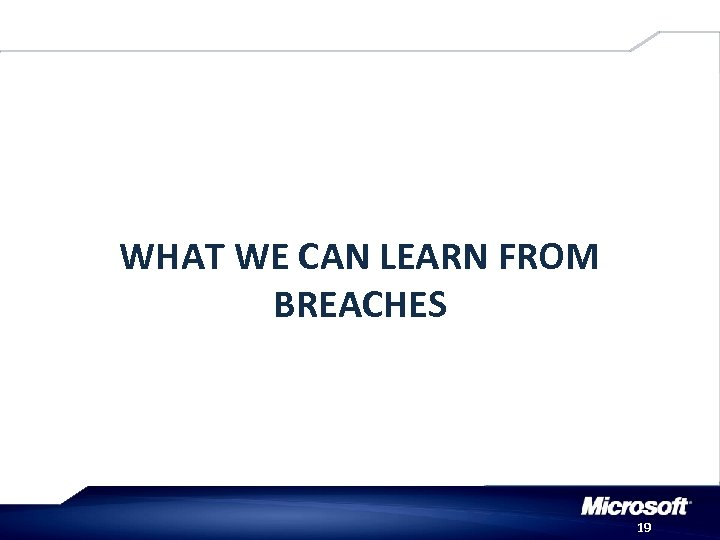 WHAT WE CAN LEARN FROM BREACHES 19