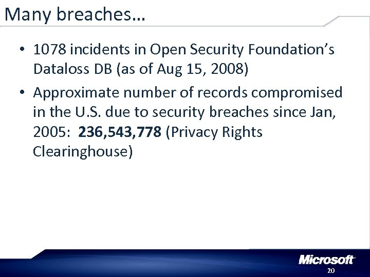 Many breaches… • 1078 incidents in Open Security Foundation's Dataloss DB (as of Aug