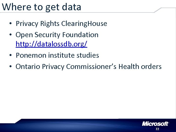 Where to get data • Privacy Rights Clearing. House • Open Security Foundation http: