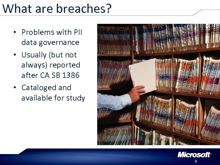 What are breaches? • Problems with PII data governance • Usually (but not always)